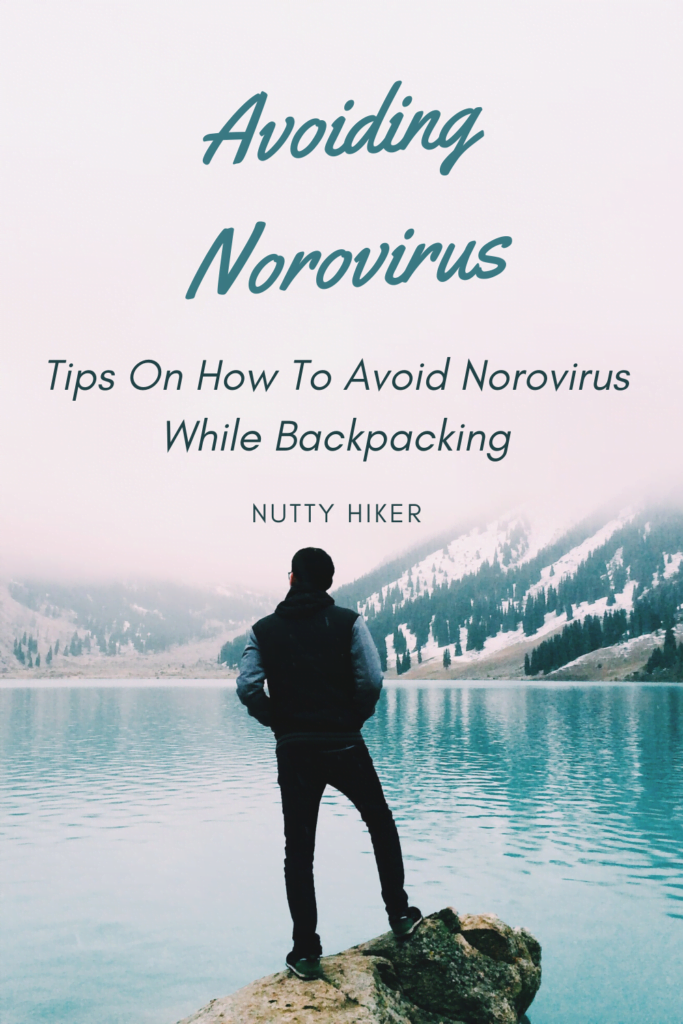 Tips on How to Avoid Norovirus while backpacking in the backcountry. What you need to do to keep safe.