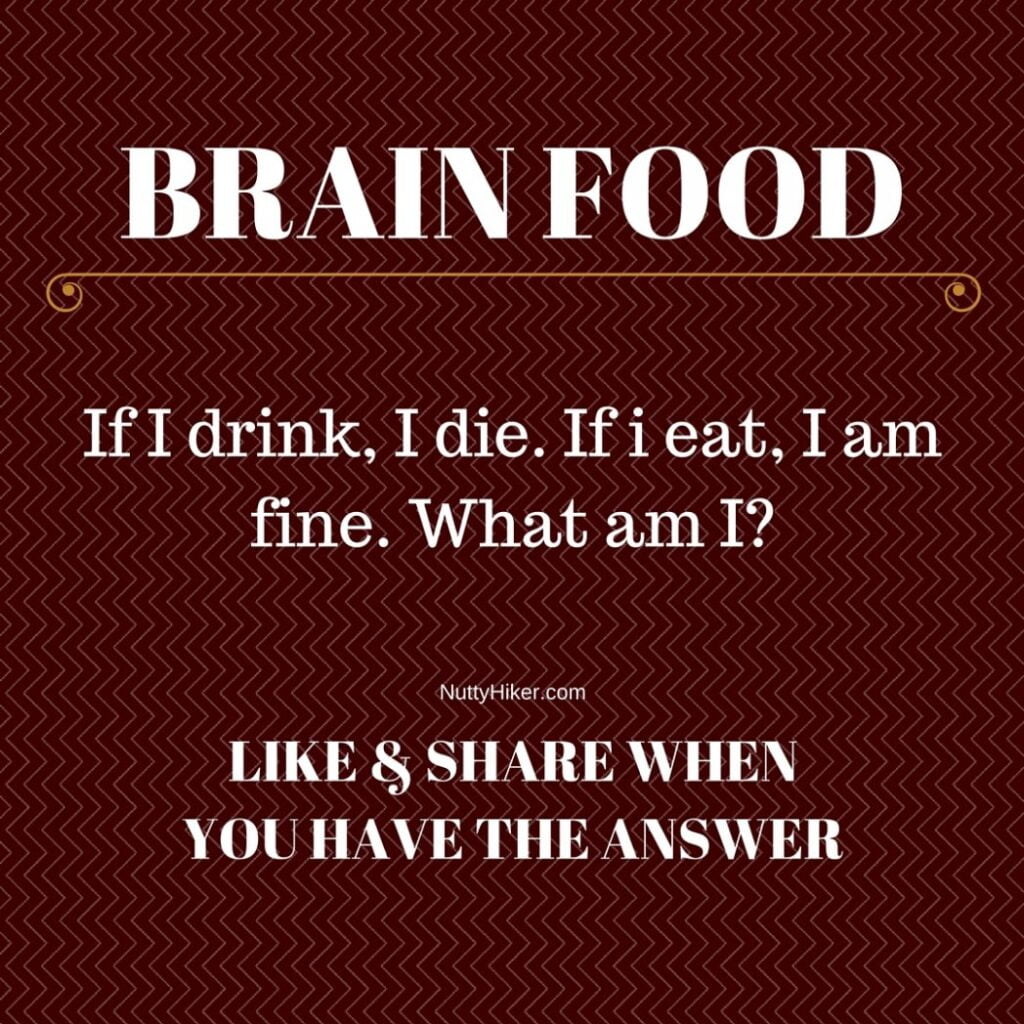 Brain Food Tuesday May 3 2016 from NuttyHiker.com | Riddle: If I drink, I die. If I eat, I am fine. What am I?