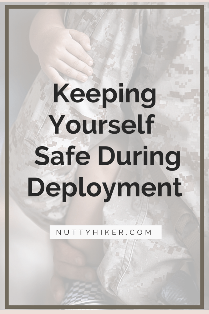 Deployment Safety Tips: Keeping Yourself Safe During Deployment
